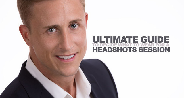 Headshot Photography: Ultimate Guide to Decide What to Wear for a Headshots Session