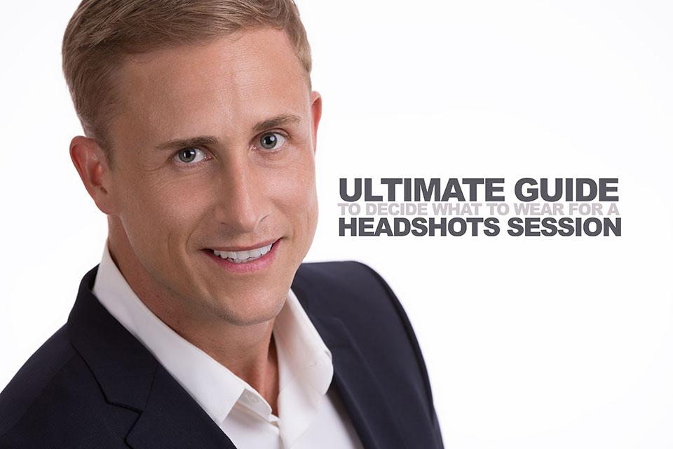 Ultimate Guide to Decide What to Wear for a Headshots Session